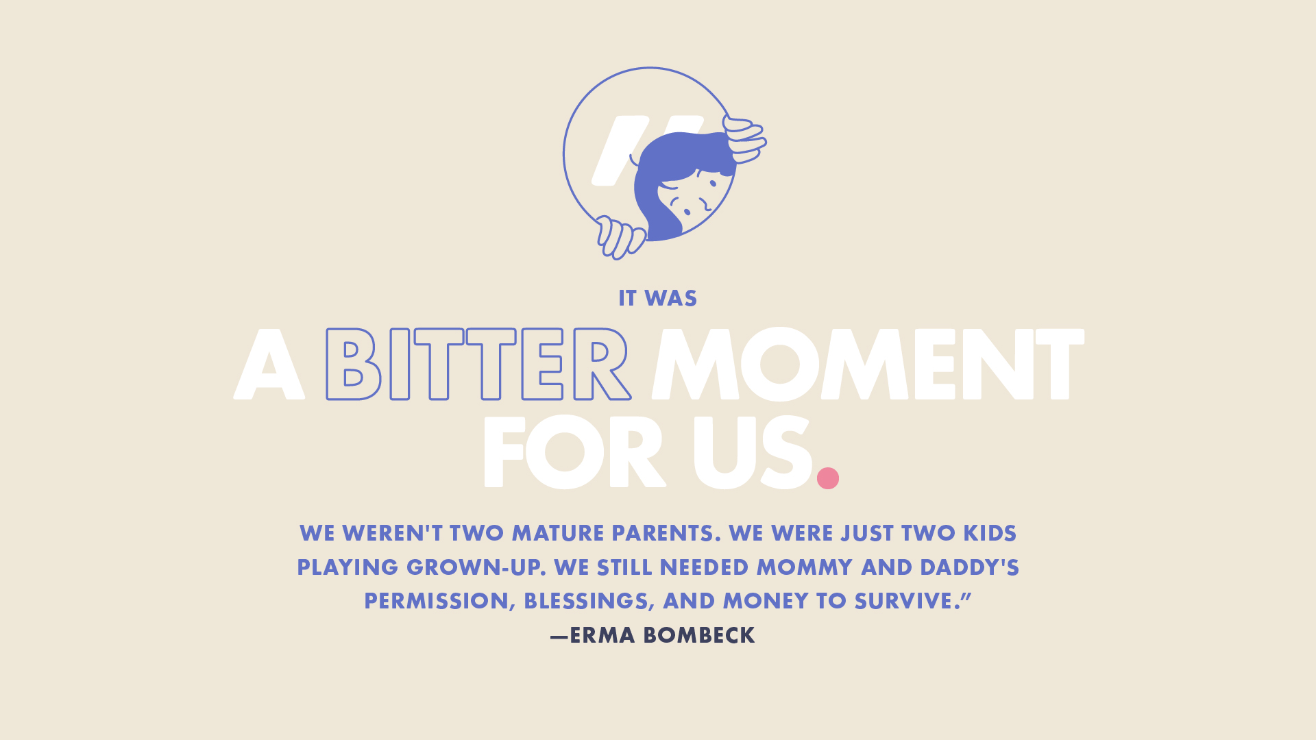 """""""It was a bitter moment for us.""""—Erma Bombeck"""