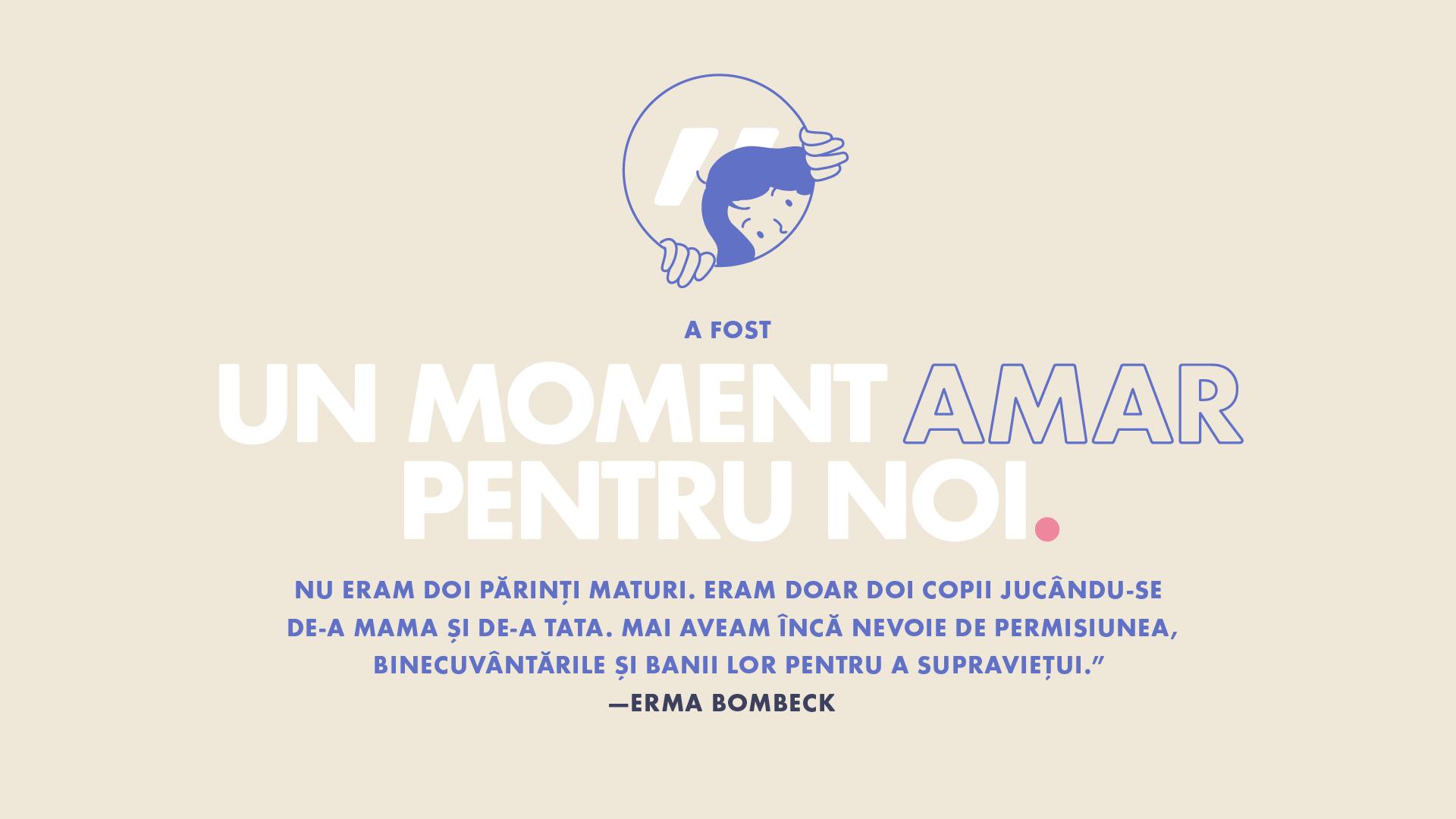 """""""A fost un moment amar pentru noi.""""—Erma Bombeck"""